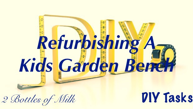DIY Project: Refurbishing A Kids Garden Bench.
