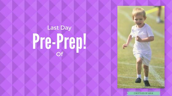 Last Day ofPre-Prep!