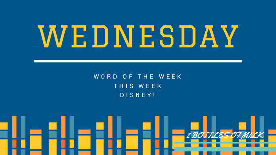 Word of the Week Wednesday # 3: Disney!