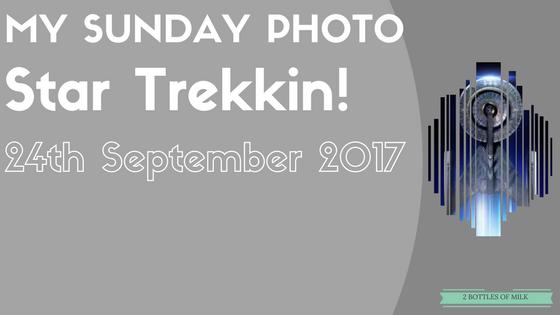 My Sunday Photo: 17:26: StarTrekkin!