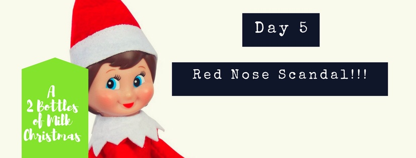 Elf on the Shelf: Day 5: Red Nose Scandal!!!