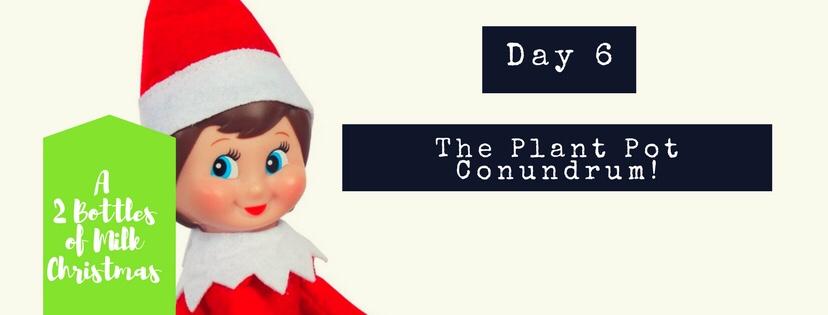 Elf on the Shelf: Day 6: The Plant PotConundrum!