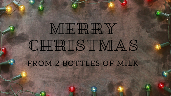 Merry Christmas from 2 Bottles of Milk